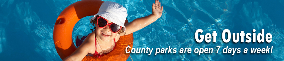 Get Outside. County parks are open 7 days a week.